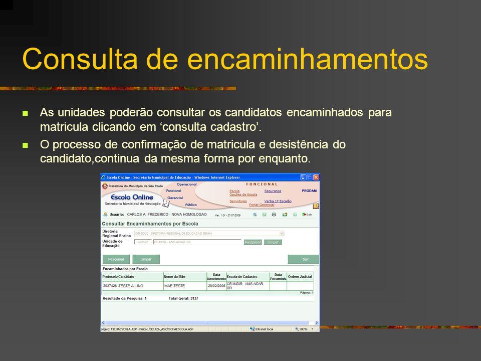 Consulta de encaminhamentos As unidades poderão consultar os candidatos encaminhados para matricula clicando em consulta cadastro. O processo de confi