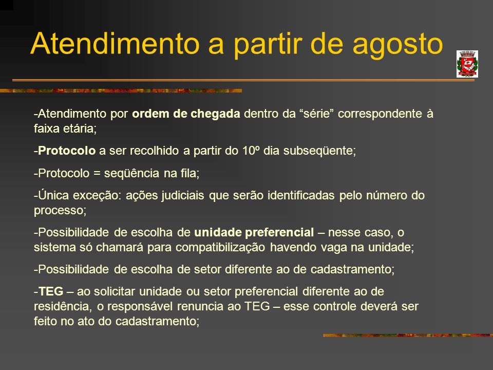Atendimento a partir de agosto -Atendimento por ordem de chegada dentro da série correspondente à faixa etária; -Protocolo a ser recolhido a partir do
