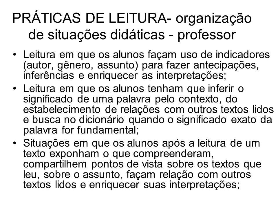 PRÁTICAS DE LEITURA- organização de situações didáticas - professor Leitura em que os alunos façam uso de indicadores (autor, gênero, assunto) para fa