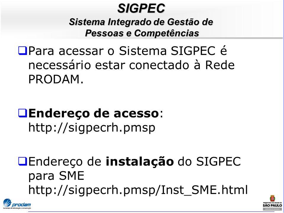 SIGPEC Sistema Integrado de Gestão de Pessoas e Competências Para acessar o Sistema SIGPEC é necessário estar conectado à Rede PRODAM. Endereço de ace