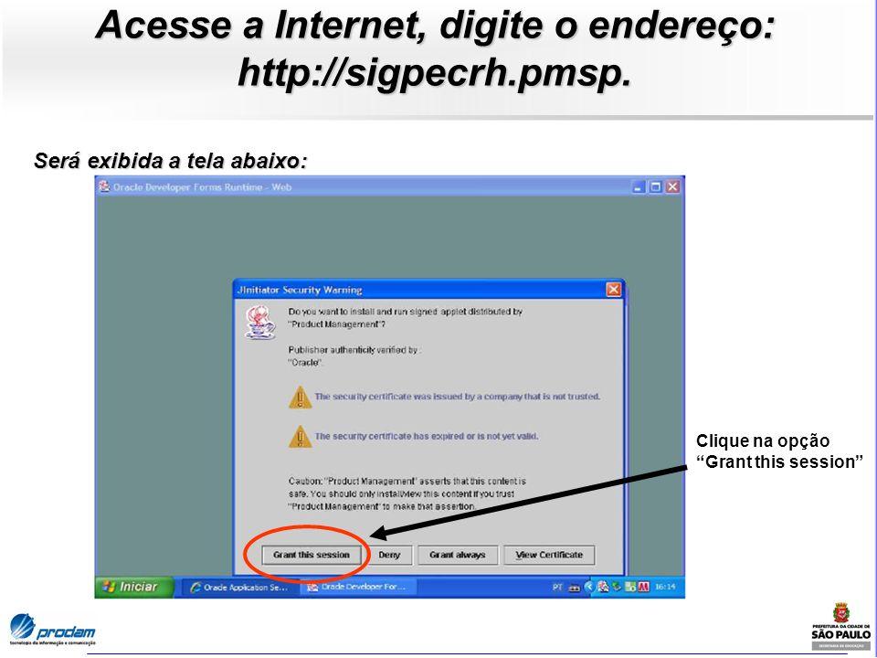 Acesse a Internet, digite o endereço: http://sigpecrh.pmsp. Clique na opção Grant this session Será exibida a tela abaixo: