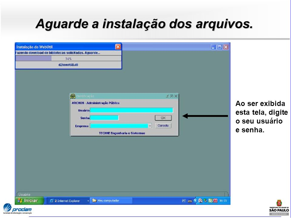 Aguarde a instalação dos arquivos. Ao ser exibida esta tela, digite o seu usuário e senha.