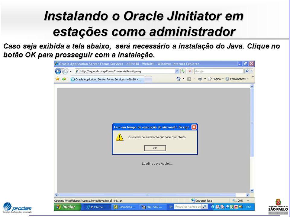 Instalando o Oracle JInitiator em estações como administrador Caso seja exibida a tela abaixo, será necessário a instalação do Java. Clique no botão O
