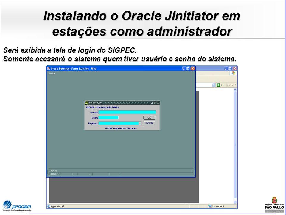 Instalando o Oracle JInitiator em estações como administrador Será exibida a tela de login do SIGPEC. Somente acessará o sistema quem tiver usuário e