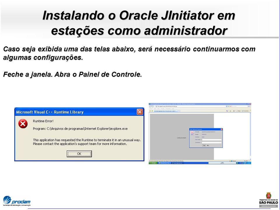 Instalando o Oracle JInitiator em estações como administrador Caso seja exibida uma das telas abaixo, será necessário continuarmos com algumas configu