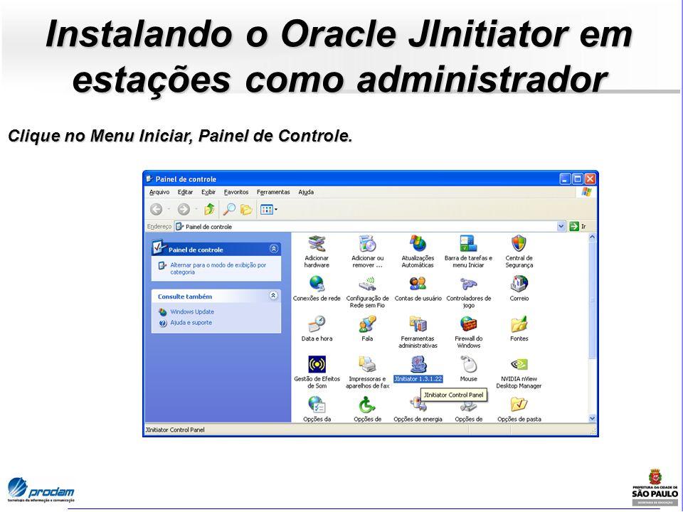 Instalando o Oracle JInitiator em estações como administrador Clique no Menu Iniciar, Painel de Controle.