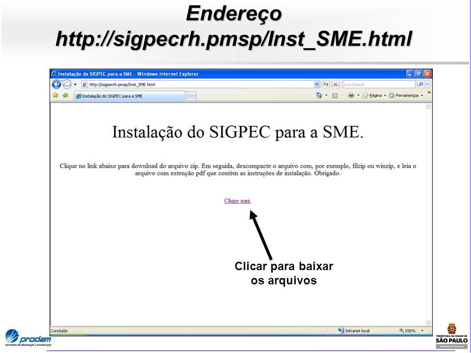 Endereço http://sigpecrh.pmsp/Inst_SME.html Clicar para baixar os arquivos