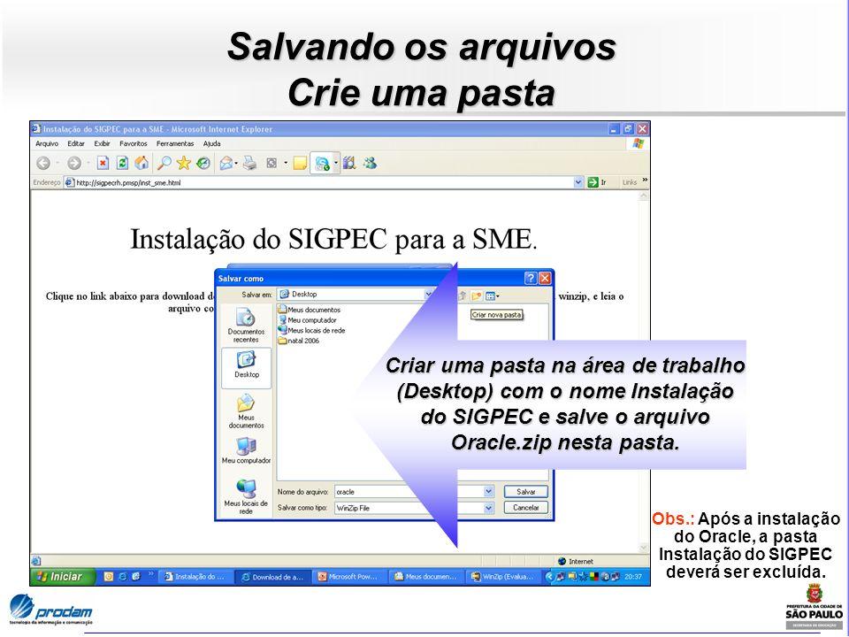 Criar uma pasta na área de trabalho (Desktop) com o nome Instalação do SIGPEC e salve o arquivo Oracle.zip nesta pasta. Salvando os arquivos Crie uma