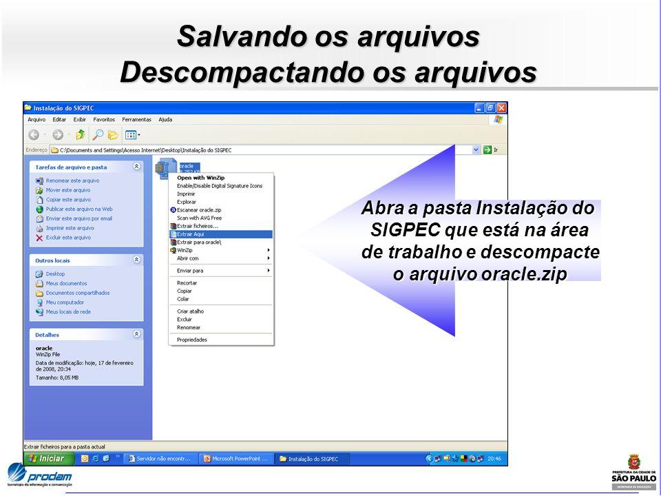 Abra a pasta Instalação do SIGPEC que está na área de trabalho e descompacte de trabalho e descompacte o arquivo oracle.zip Salvando os arquivos Desco