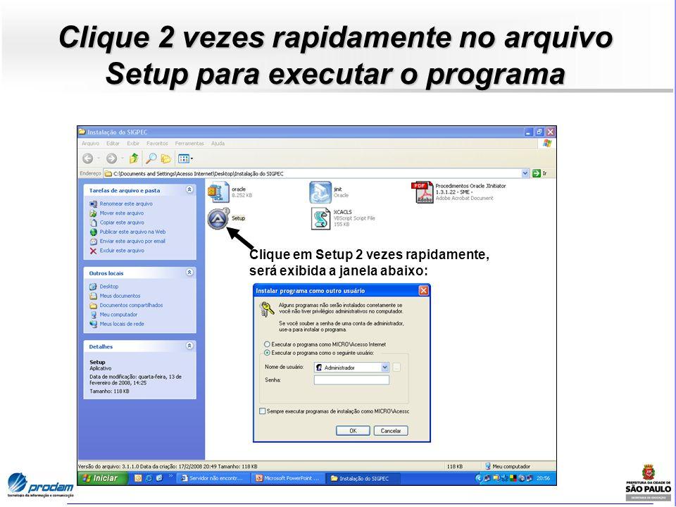 Clique 2 vezes rapidamente no arquivo Setup para executar o programa Clique em Setup 2 vezes rapidamente, será exibida a janela abaixo: