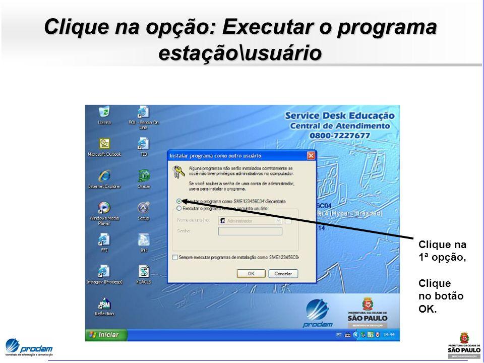 Clique na opção: Executar o programa estação\usuário Clique na 1ª opção, Clique no botão OK.