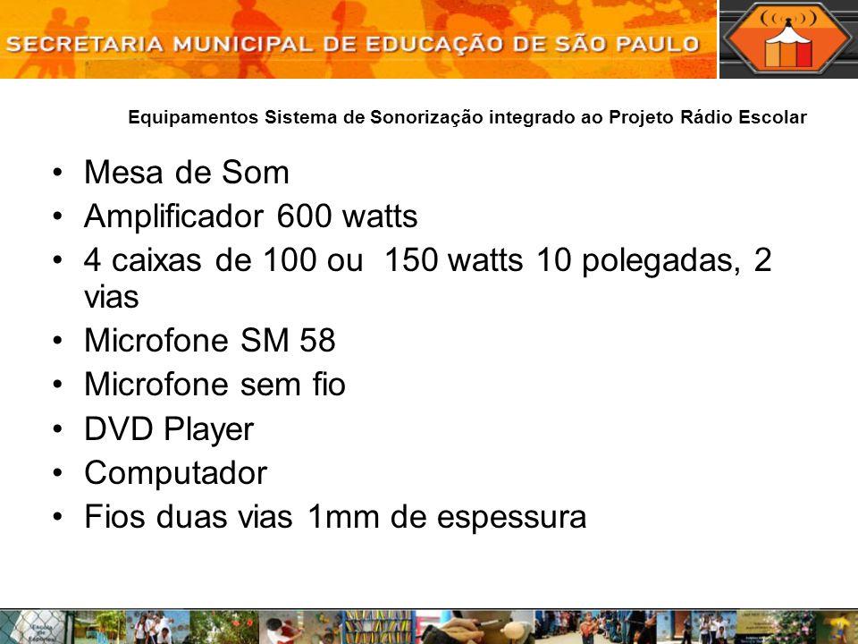 Equipamentos Sistema de Sonorização integrado ao Projeto Rádio Escolar Mesa de Som Amplificador 600 watts 4 caixas de 100 ou 150 watts 10 polegadas, 2