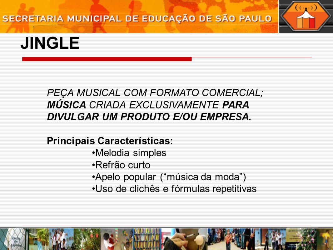 JINGLE PEÇA MUSICAL COM FORMATO COMERCIAL; MÚSICA CRIADA EXCLUSIVAMENTE PARA DIVULGAR UM PRODUTO E/OU EMPRESA. Principais Características: Melodia sim