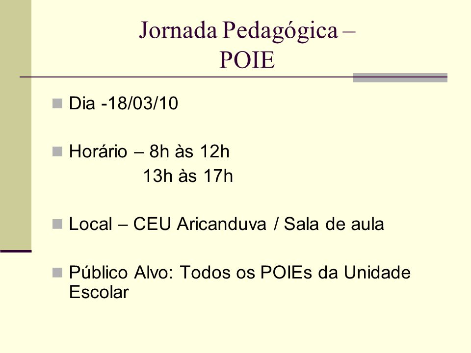 Jornada Pedagógica – POSL Dia -18/03/10 Horário – 8h às 12h 13h às 17h Local – CEU Aricanduva / Sala de leitura Público Alvo: Todos os POSL da Unidade Escolar