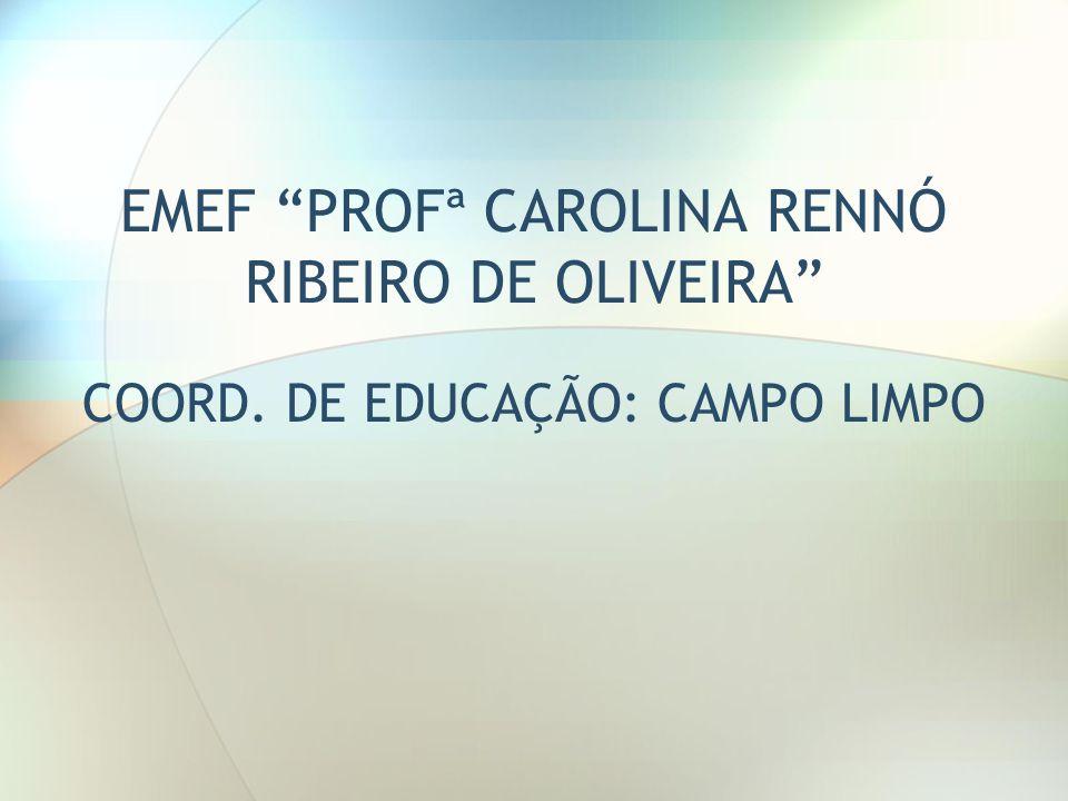 EMEF PROFª CAROLINA RENNÓ RIBEIRO DE OLIVEIRA COORD. DE EDUCAÇÃO: CAMPO LIMPO