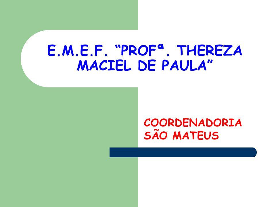 E.M.E.F. PROFª. THEREZA MACIEL DE PAULA COORDENADORIA SÃO MATEUS