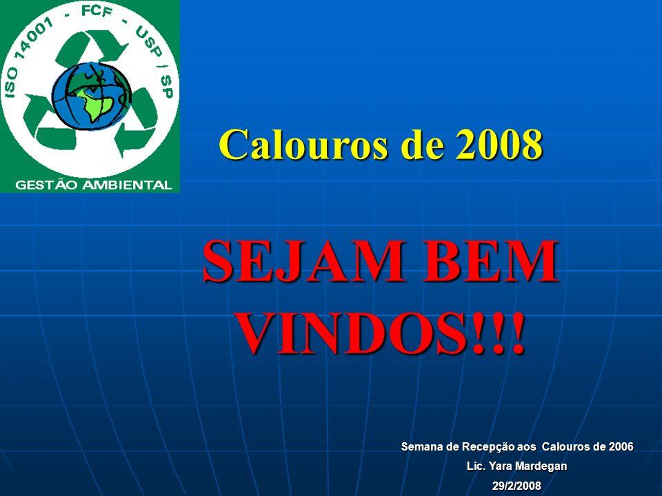 Calouros de 2008 SEJAM BEM VINDOS!!! Semana de Recepção aos Calouros de 2006 Lic. Yara Mardegan 29/2/2008
