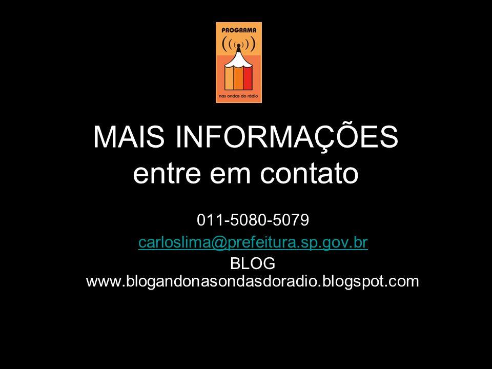 MAIS INFORMAÇÕES entre em contato 011-5080-5079 carloslima@prefeitura.sp.gov.br BLOG www.blogandonasondasdoradio.blogspot.com