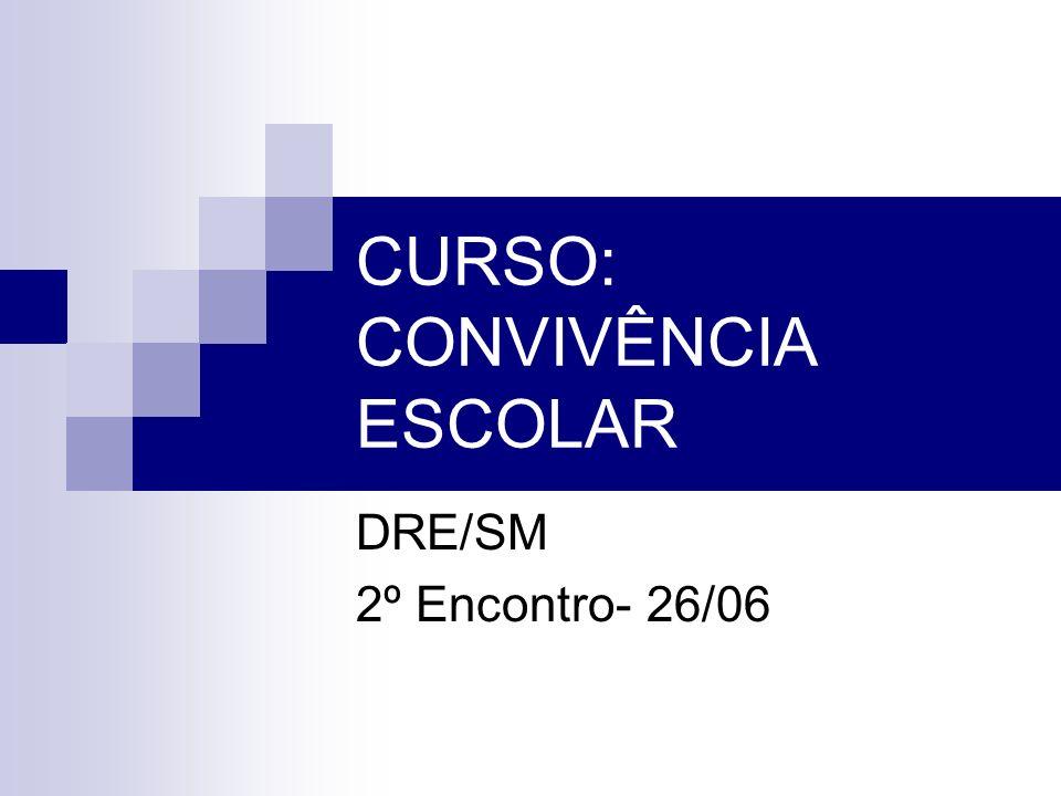 CURSO: CONVIVÊNCIA ESCOLAR DRE/SM 2º Encontro- 26/06