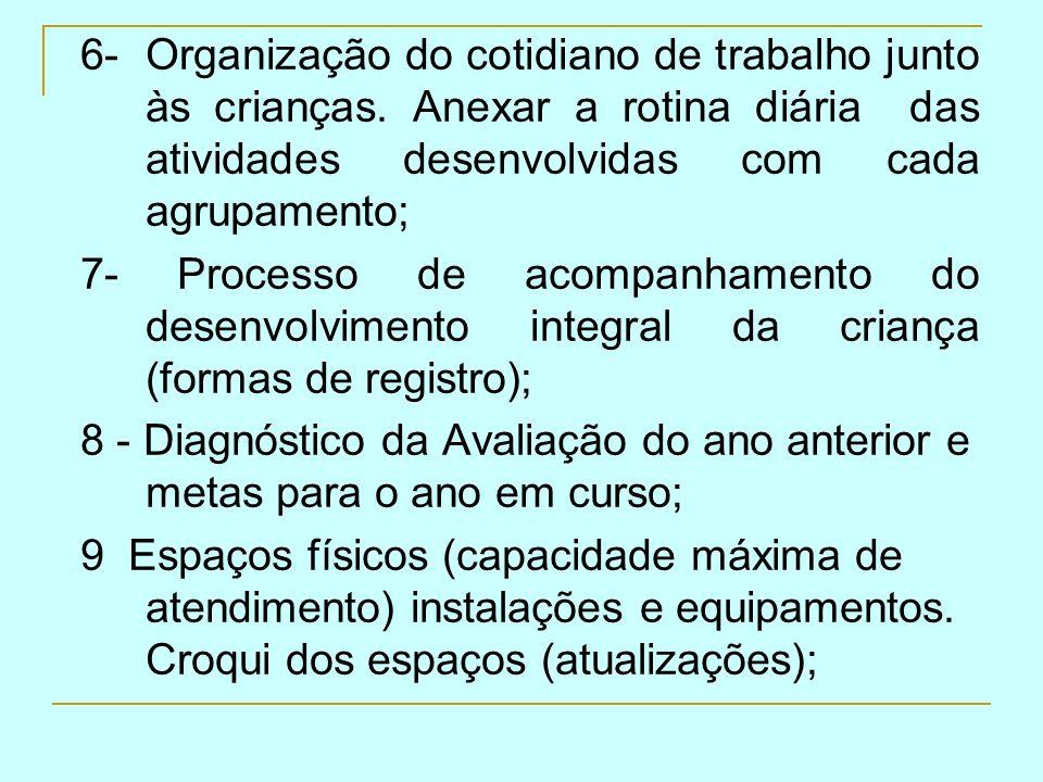 6- Organização do cotidiano de trabalho junto às crianças. Anexar a rotina diária das atividades desenvolvidas com cada agrupamento; 7- Processo de ac