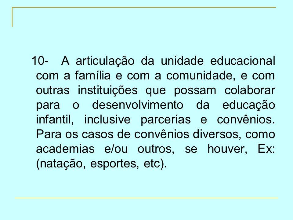 10- A articulação da unidade educacional com a família e com a comunidade, e com outras instituições que possam colaborar para o desenvolvimento da ed