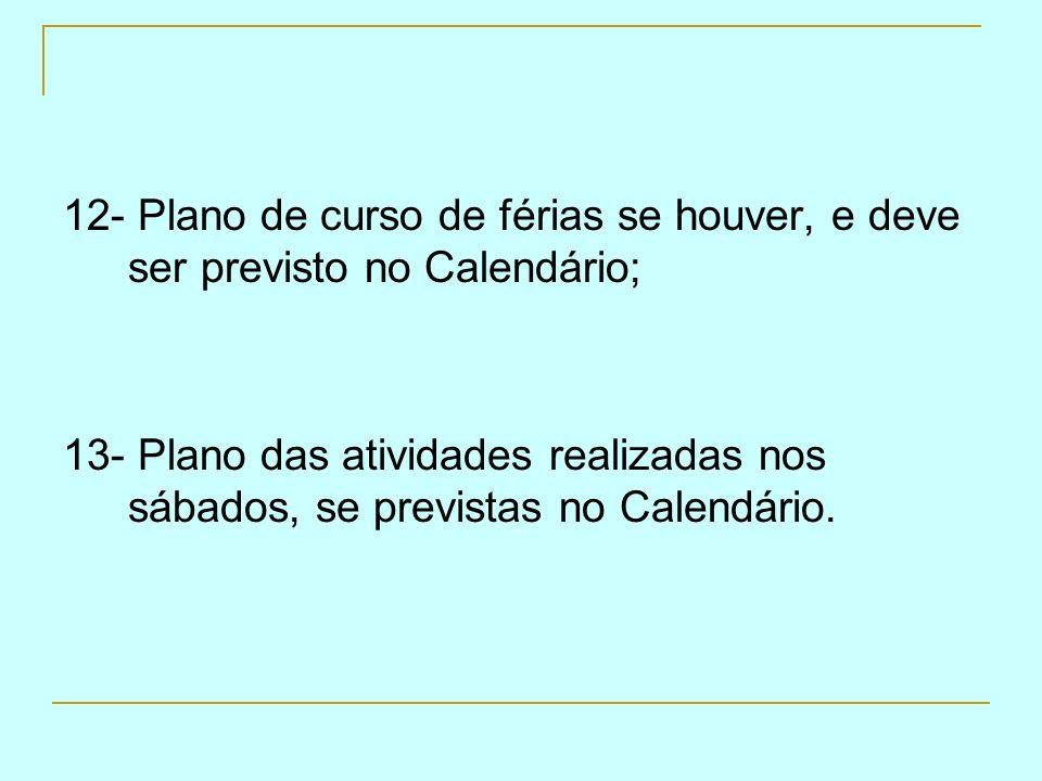 12- Plano de curso de férias se houver, e deve ser previsto no Calendário; 13- Plano das atividades realizadas nos sábados, se previstas no Calendário