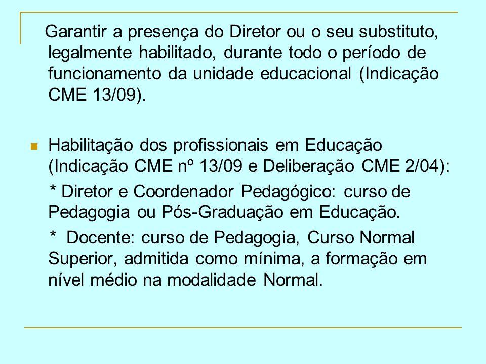 Garantir a presença do Diretor ou o seu substituto, legalmente habilitado, durante todo o período de funcionamento da unidade educacional (Indicação C