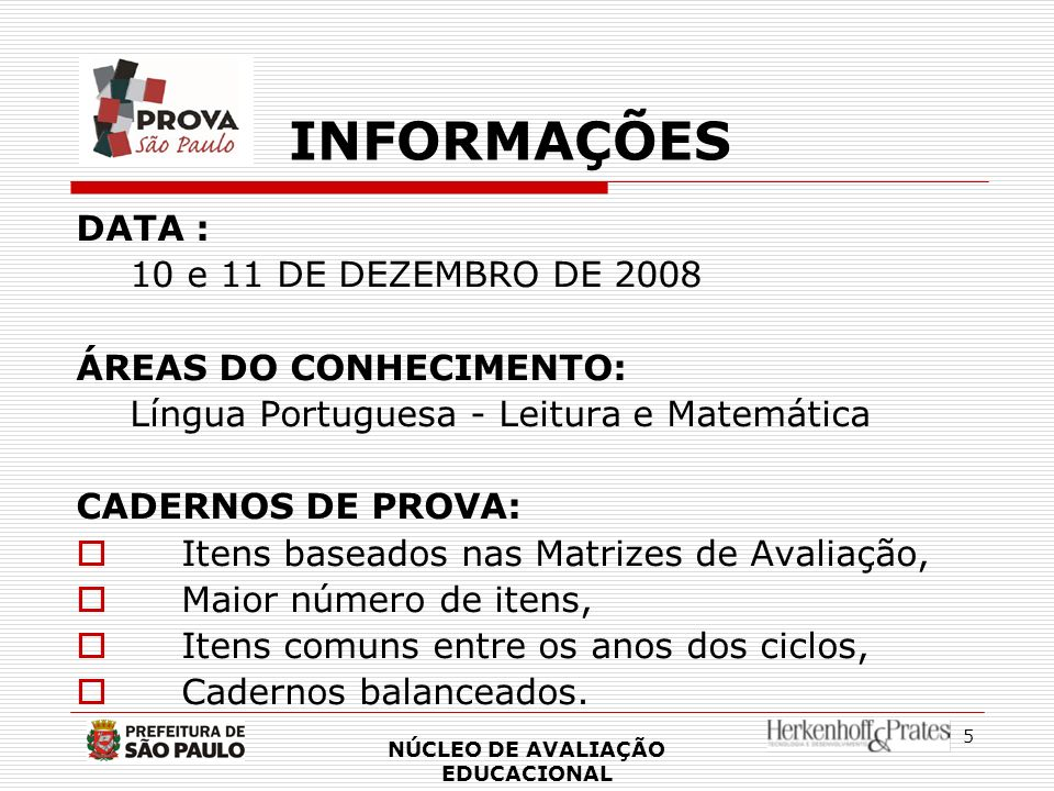 5 INFORMAÇÕES DATA : 10 e 11 DE DEZEMBRO DE 2008 ÁREAS DO CONHECIMENTO: Língua Portuguesa - Leitura e Matemática CADERNOS DE PROVA: Itens baseados nas