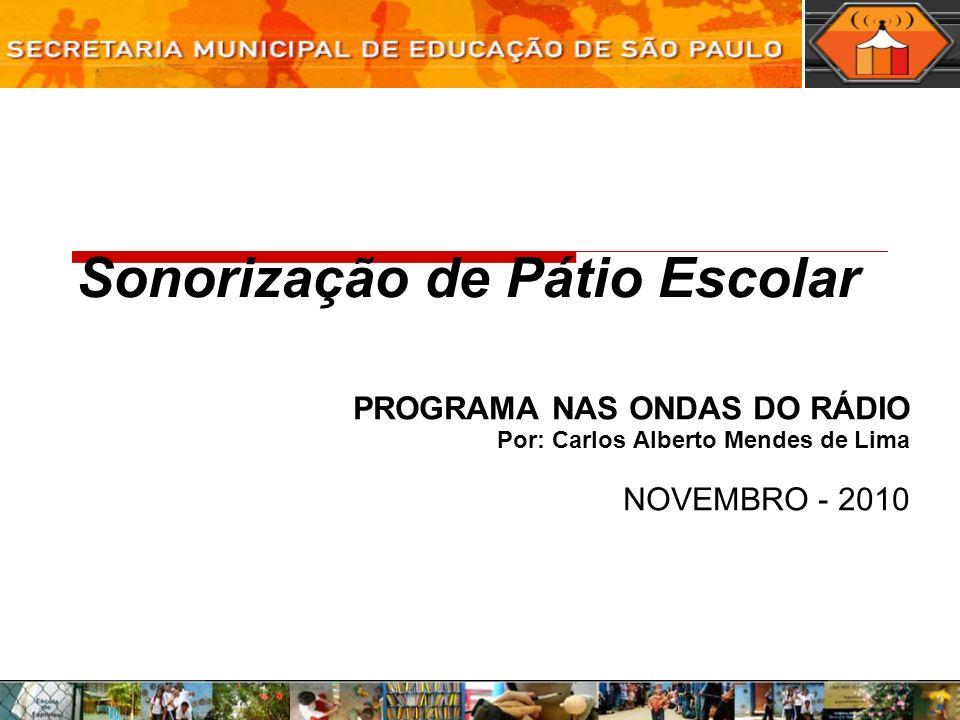 Sonorização de Pátio Escolar PROGRAMA NAS ONDAS DO RÁDIO Por: Carlos Alberto Mendes de Lima NOVEMBRO - 2010