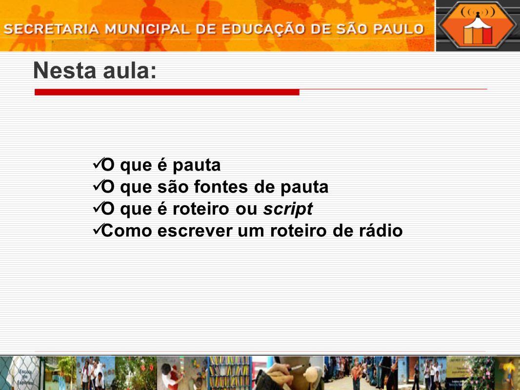 Nesta aula: O que é pauta O que são fontes de pauta O que é roteiro ou script Como escrever um roteiro de rádio