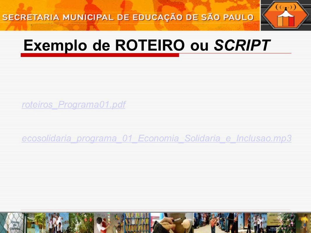 Fonte: http://www.usp.br/nce/midiasnaeducacao/pdfs/CA_Oficina_Radio.pdf http://www.midiajovem.se.gov.br/arquivos/94/manual_de_radio.pdf http://www.mte.gov.br/ecosolidaria/prog_desenvolvimento_campanha_ material_radio.asp