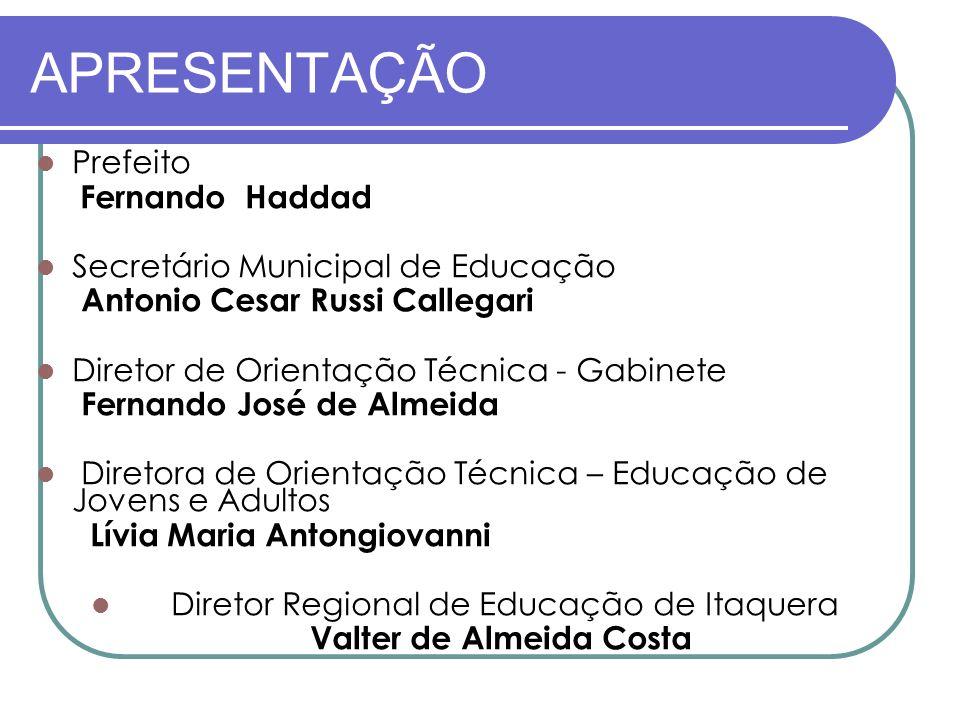 APRESENTAÇÃO Prefeito Fernando Haddad Secretário Municipal de Educação Antonio Cesar Russi Callegari Diretor de Orientação Técnica - Gabinete Fernando