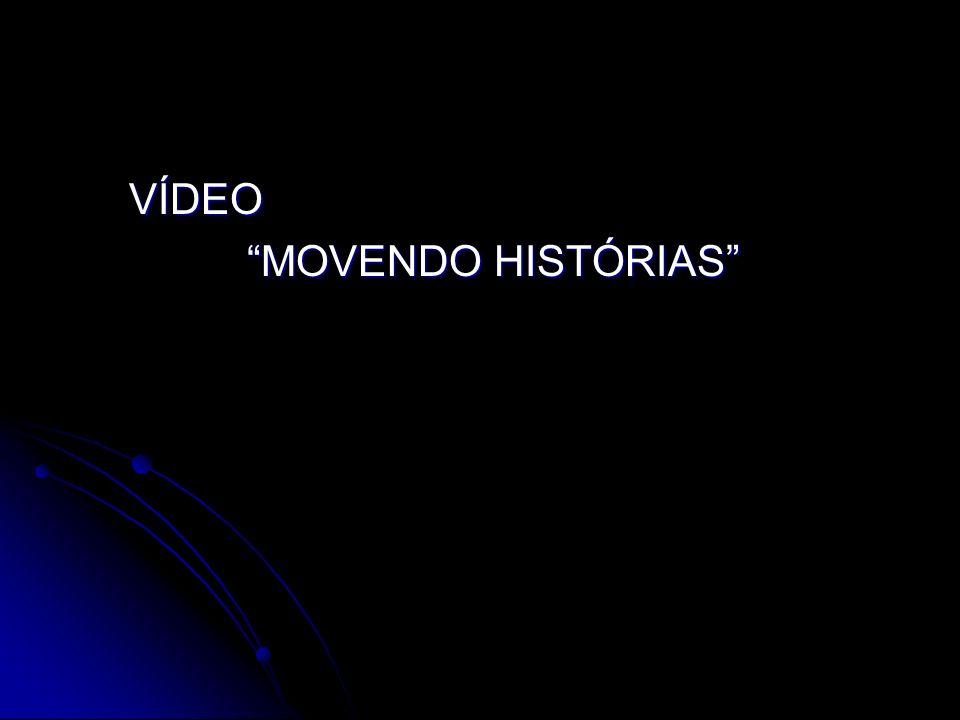 VÍDEO VÍDEO MOVENDO HISTÓRIAS MOVENDO HISTÓRIAS
