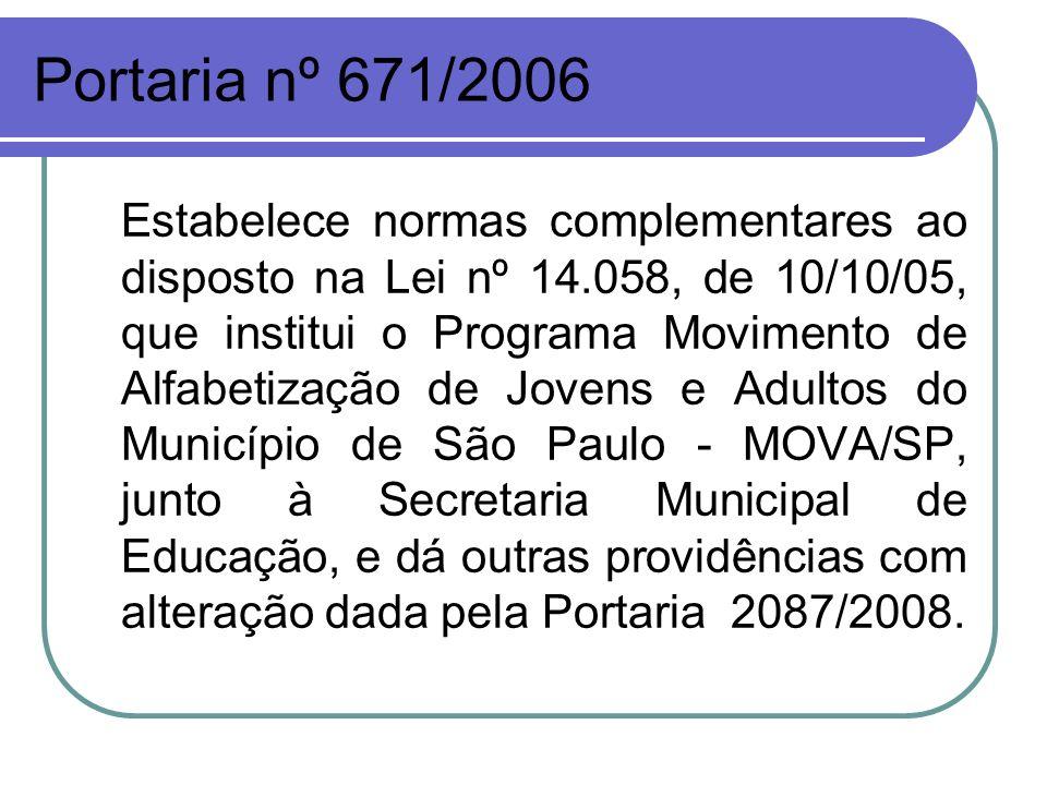 Portaria nº 671/2006 Estabelece normas complementares ao disposto na Lei nº 14.058, de 10/10/05, que institui o Programa Movimento de Alfabetização de