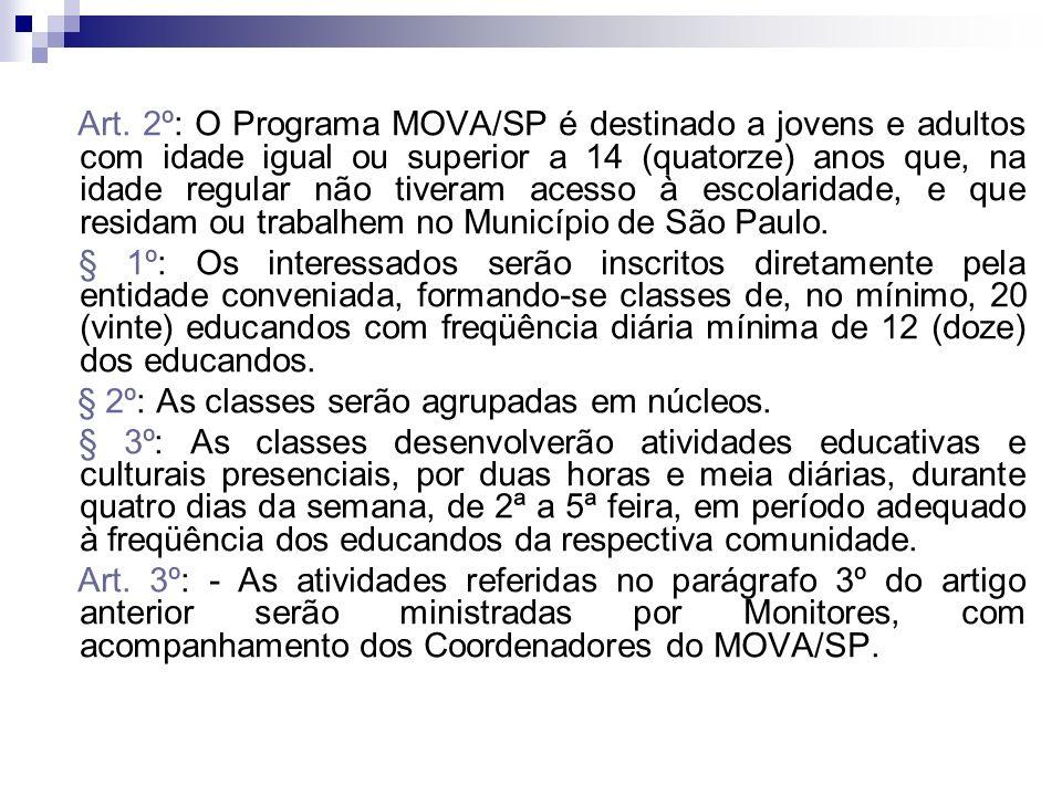 Art. 2º: O Programa MOVA/SP é destinado a jovens e adultos com idade igual ou superior a 14 (quatorze) anos que, na idade regular não tiveram acesso à