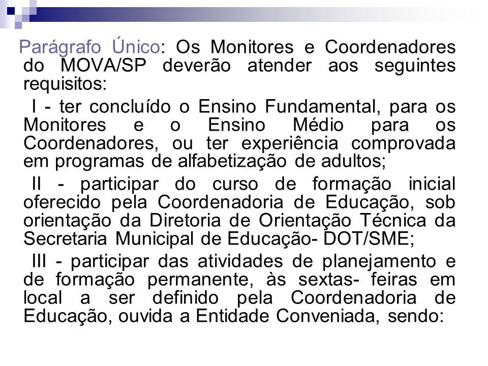 Parágrafo Único: Os Monitores e Coordenadores do MOVA/SP deverão atender aos seguintes requisitos: I - ter concluído o Ensino Fundamental, para os Mon