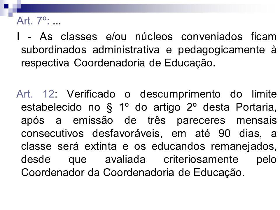 Art. 7º:... I - As classes e/ou núcleos conveniados ficam subordinados administrativa e pedagogicamente à respectiva Coordenadoria de Educação. Art. 1