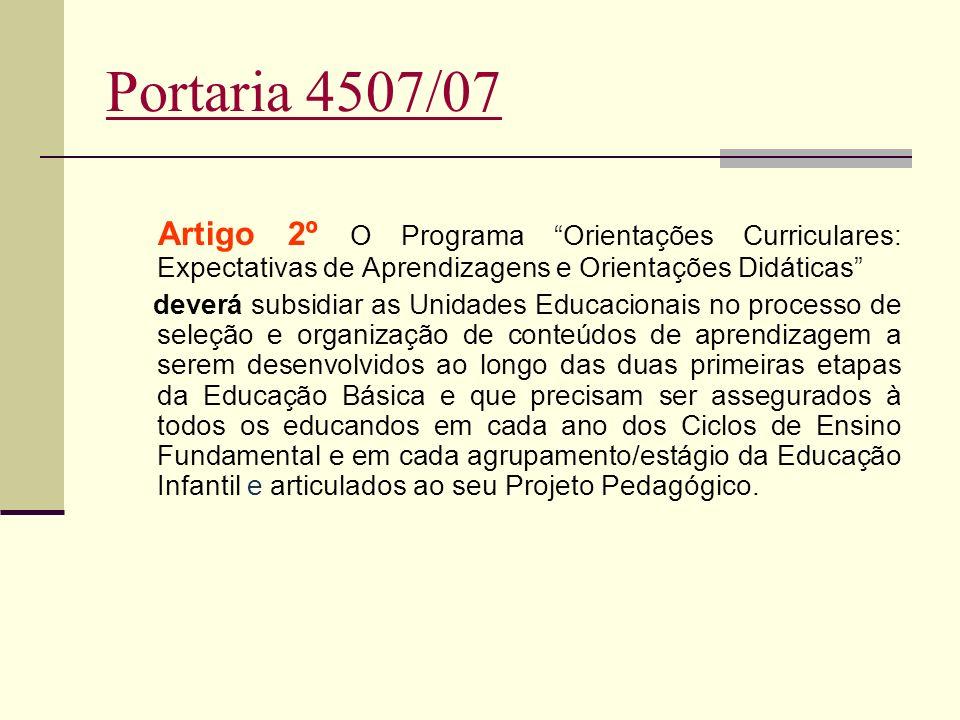Portaria 4507/07 Artigo 2º O Programa Orientações Curriculares: Expectativas de Aprendizagens e Orientações Didáticas deverá subsidiar as Unidades Edu