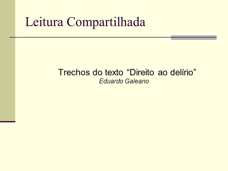 Leitura Compartilhada Trechos do texto Direito ao delírio Eduardo Galeano