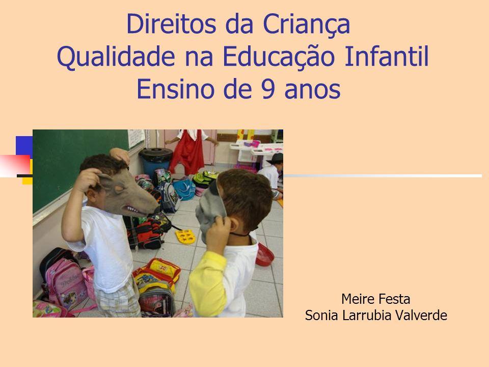 Direitos da Criança Qualidade na Educação Infantil Ensino de 9 anos Meire Festa Sonia Larrubia Valverde