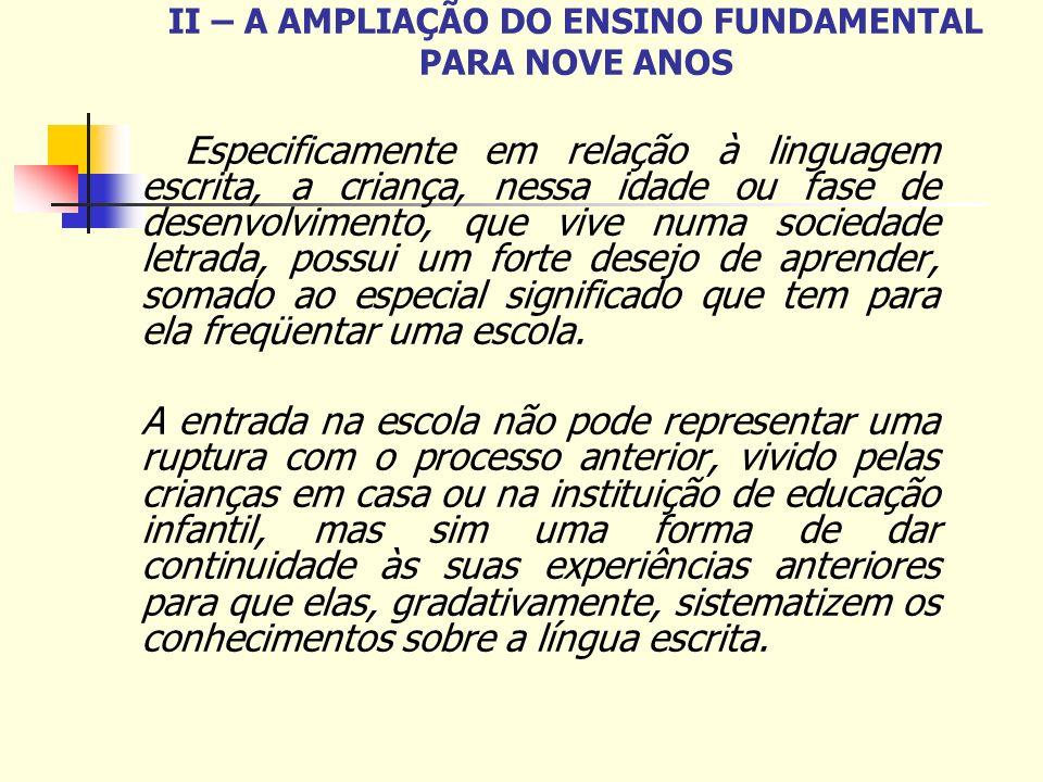 II – A AMPLIAÇÃO DO ENSINO FUNDAMENTAL PARA NOVE ANOS Especificamente em relação à linguagem escrita, a criança, nessa idade ou fase de desenvolviment