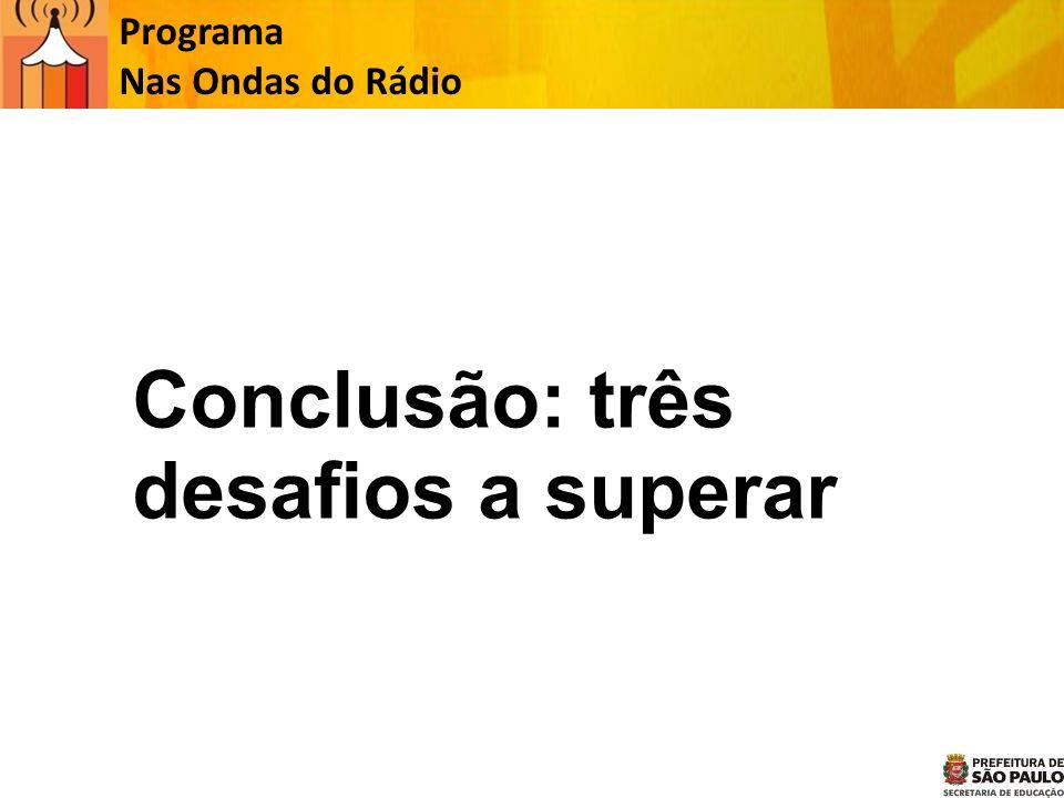 Programa Nas Ondas do Rádio Conclusão: três desafios a superar
