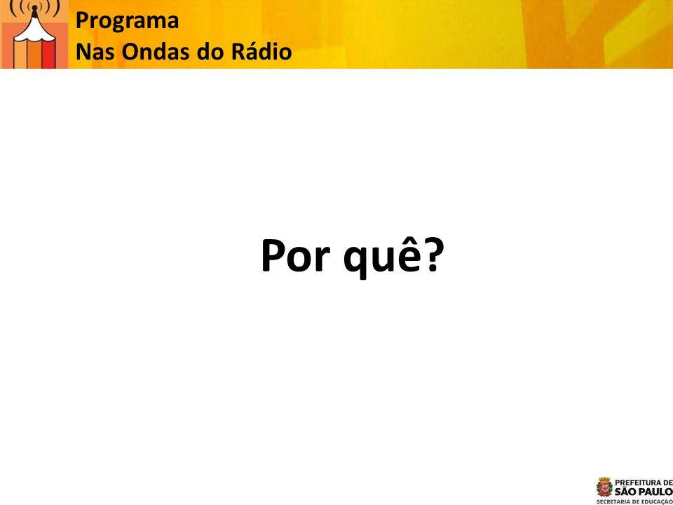 Programa Nas Ondas do Rádio Por quê?