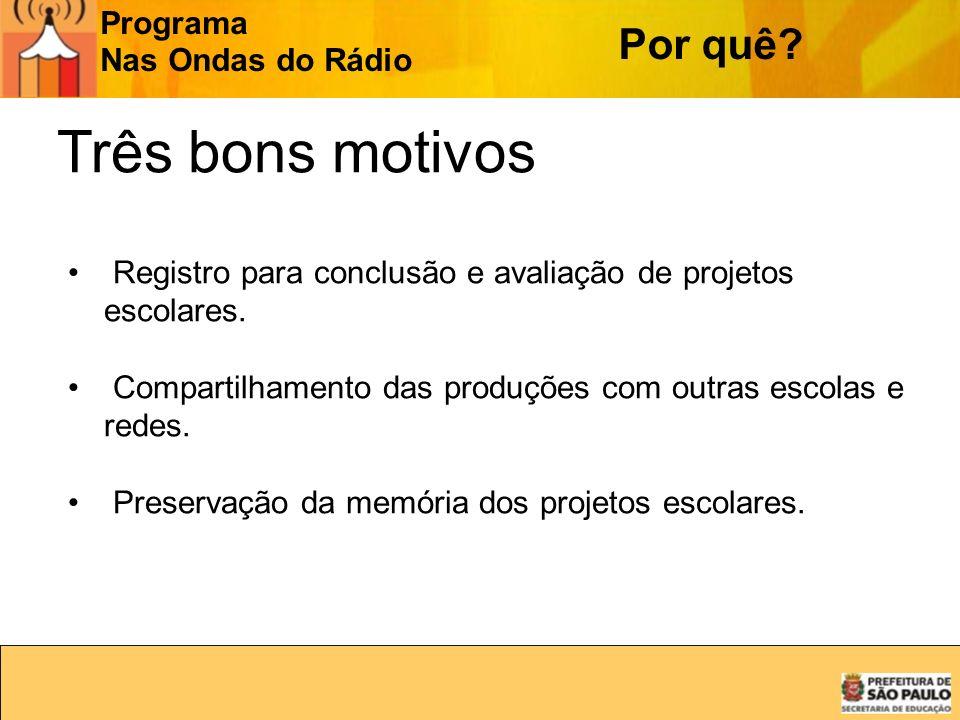 Programa Nas Ondas do Rádio Por quê? Três bons motivos Registro para conclusão e avaliação de projetos escolares. Compartilhamento das produções com o