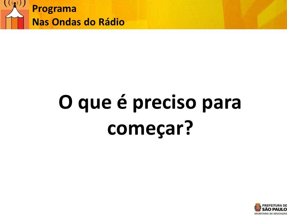 Programa Nas Ondas do Rádio O que é preciso para começar?