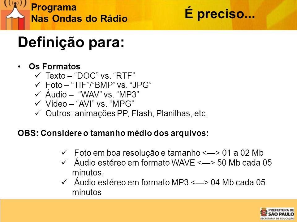 Programa Nas Ondas do Rádio Definição para: Os Formatos Texto – DOC vs. RTF Foto – TIF/BMP vs. JPG Áudio – WAV vs. MP3 Vídeo – AVI vs. MPG Outros: ani