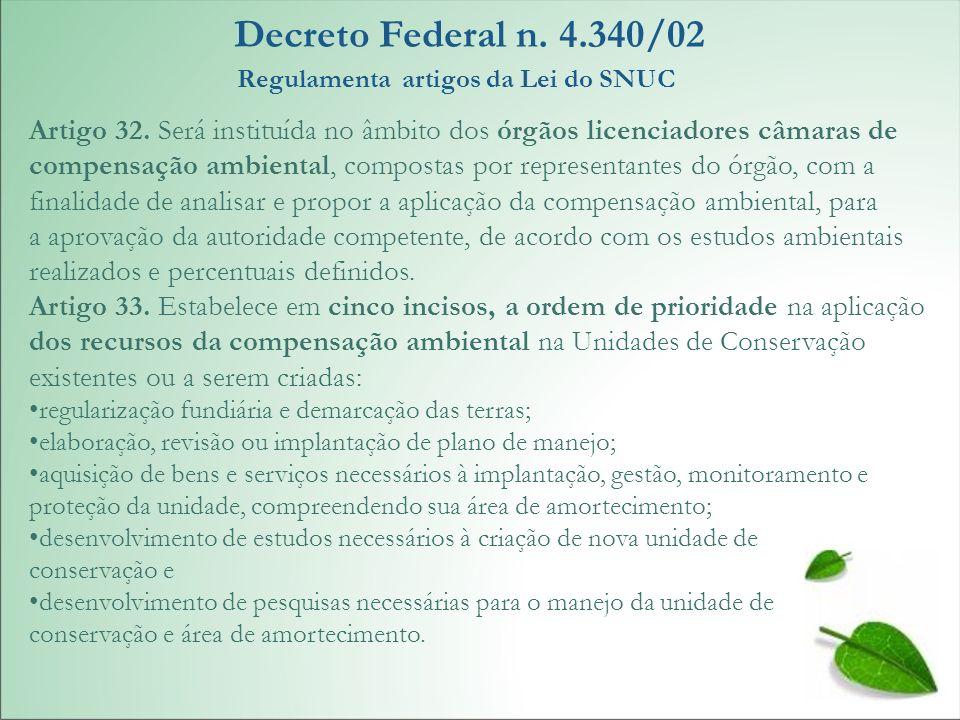Artigo 32. Será instituída no âmbito dos órgãos licenciadores câmaras de compensação ambiental, compostas por representantes do órgão, com a finalidad
