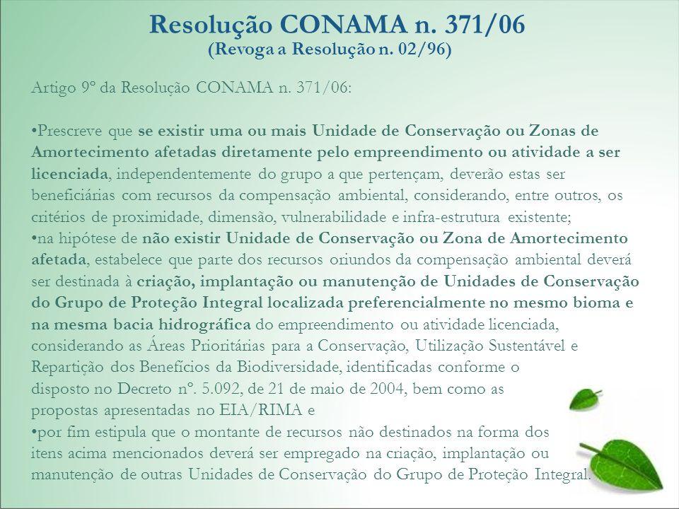 Resolução CONAMA n. 371/06 (Revoga a Resolução n. 02/96) Artigo 9º da Resolução CONAMA n. 371/06: Prescreve que se existir uma ou mais Unidade de Cons