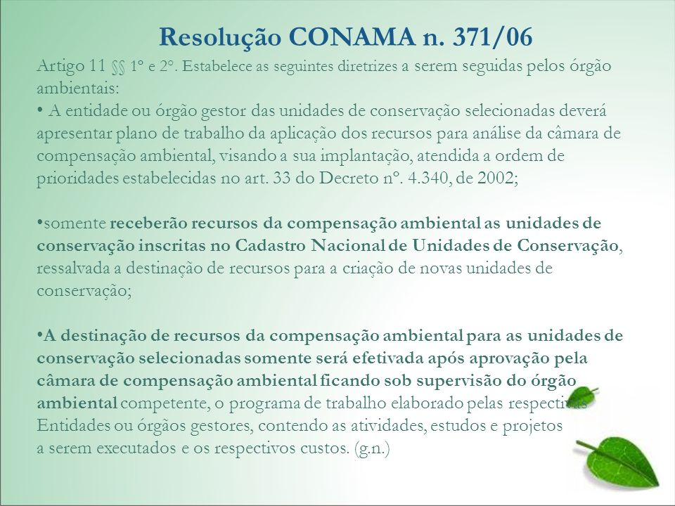 Resolução CONAMA n. 371/06 Artigo 11 §§ 1º e 2°. Estabelece as seguintes diretrizes a serem seguidas pelos órgão ambientais: A entidade ou órgão gesto