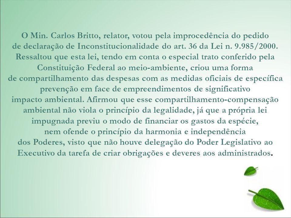 O Min. Carlos Britto, relator, votou pela improcedência do pedido de declaração de Inconstitucionalidade do art. 36 da Lei n. 9.985/2000. Ressaltou qu